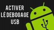Comment Activer le débogage USB sur Android