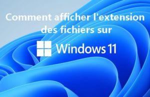 Comment afficher extension des fichiers sur Windows 11